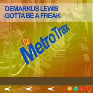 Demarkus Lewis - Gotta Be A Freak [Metro Trax]