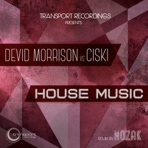 Devid Morrison vs Ciski - House Music [Transport]