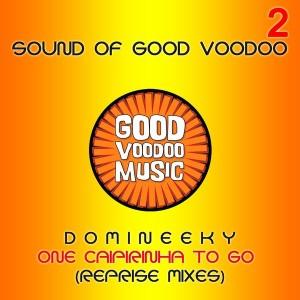 Domineeky - One Caipirinha To Go Part 2 (Reprise Mixes) [Good Voodoo]