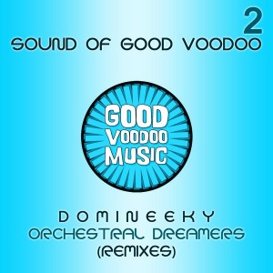 Domineeky - Orchestral Dreamers Part 2 (Remixes) [Good Voodoo]
