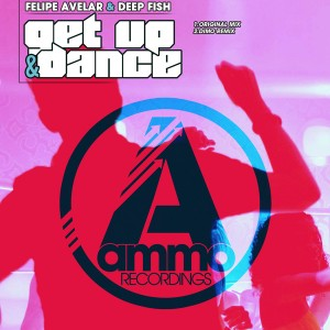 Felipe Avelar & Deep Fish - Get Up & Dance [Ammo Recordings]