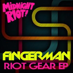 Fingerman - Riot Gear EP [Midnight Riot]