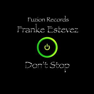 Franke Estevez - Don't Stop [Fuzion]