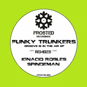 Funky Trunkers - Groove Is In The Air EP [Frosted Recordings]