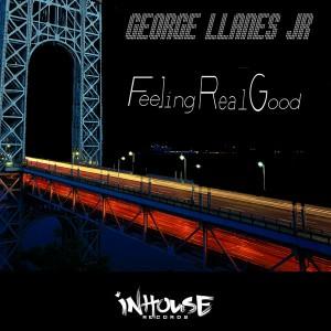 George Llanes Jr - Feeling Real Good [InHouse US]