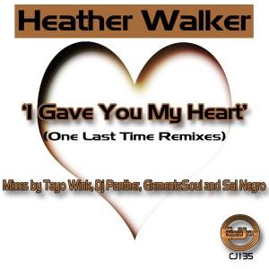 Heather Walker - I Gave You My Heart -  One Last Time Remixes [Cyberjamz]