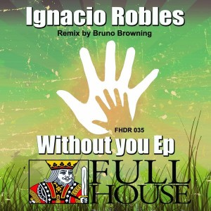 Ignacio Robles - Without You EP [Full House Digital Recordings]