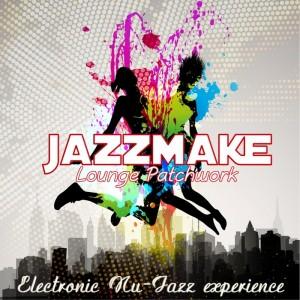 Jazzmake - Lounge Patchwork  Electronic Nu Jazz Experience [Officina Sonora]