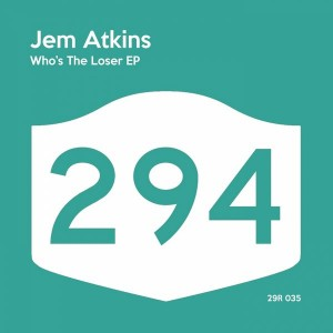 Jem Atkins - Who's The Loser [294 Records]