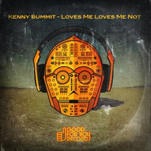 Kenny Summit - Loves Me Loves Me Not [Good For You Records]