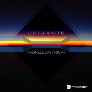 Lars Behrenroth - Madness Last Night [Deeper Shades Recordings]