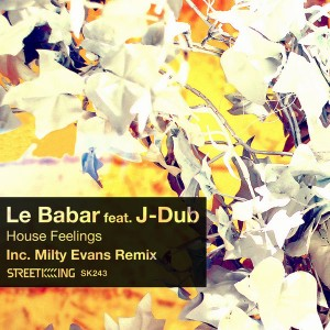 Le Babar feat. J-Dub - House Feelings [incl. Milty Evans Remix] [Street King]