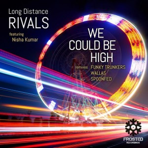 Long Distance Rivals feat. Nisha Kumar - We Could Be High [Frosted Recordings]