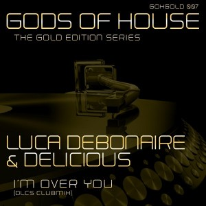 Luca Debonaire Delicious - I'm Over You [Gods Of House]