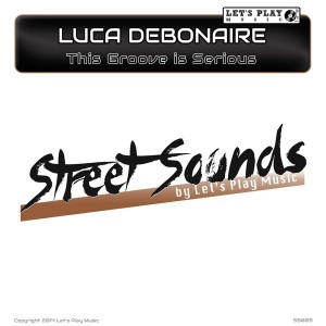 Luca Debonaire - This Groove is Serious [Let's Play Music]