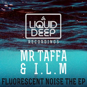 MR TAFFA and I.L.M - Fluorescent Noise EP [Liquid Deep]