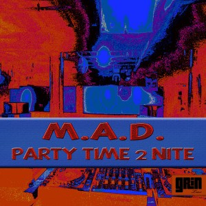 Mad - Party Time 2 Nite [Grin Traxx]