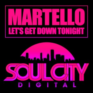 Martello - Let's Get Down Tonight [Soul City Digital]