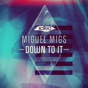 Miguel Migs - Down To It [Salted Music]