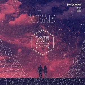 Mosaik - We Found [Los Grandes]