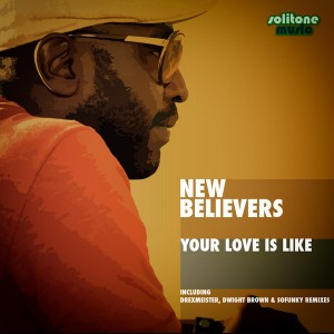 New Believers - Your Love Is Like [Solitone Music]