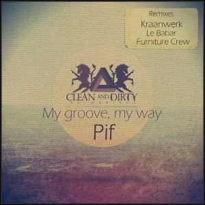 PIF - My Groove My Way [Clean and Dirty Recordings]