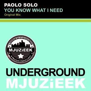 Paolo Solo - You Know What I Need [Underground Mjuzieek Digital]