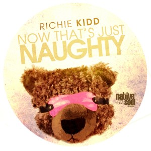 Richie Kidd - Now That's Just Naughty [Native Soul Recordings]