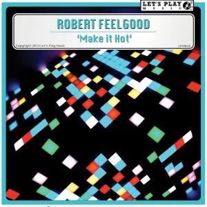Robert Feelgood - Make it Hot [Let's Play Music]