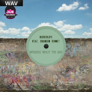 Rubberlips feat Brandon Bennet - Which Way To Go [Our Records]