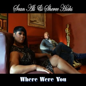 Sean Ali, Sheree Hicks - Where Were You [Sounds Of Ali]