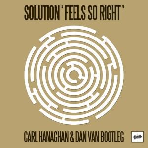 Solution - Feels So Right  (Carl Hanaghan And Dan Van Bootleg Mix) [Unkwn Rec]