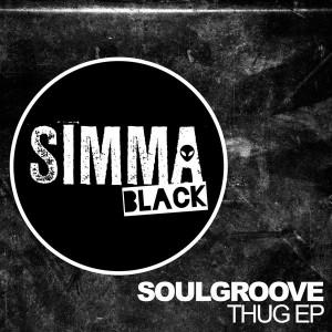 SoulGroove - Thug EP [Simma Black]