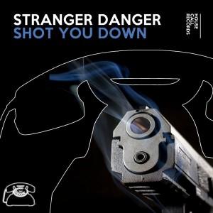 Stranger Danger - Shot You Down [House Call Records]