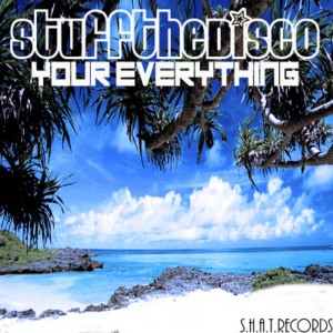Stuff The Disco - Your Everything [SHAT]