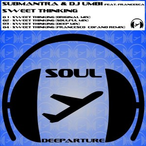 Submantra & DJ Umbi feat. Francesca - Sweet Thinking [Soul Deeparture Records]