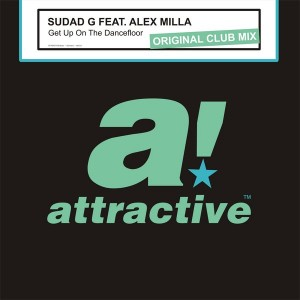 Sudad G Feat. Alex Milla - Get Up On The Dancefloor [Attractive]