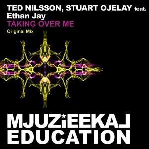 Ted Nilsson & Stuart Ojelay feat. Ethan Jay - Taking Over Me [Mjuzieekal Education Digital]
