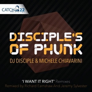 The Disciples Of Phunk (DJ Disciple And Michele Chiavarini) - I Want It Right (Remixes) [Catch 22]