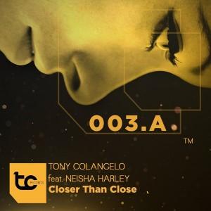 Tony Colangelo feat. Neisha Harley - Closer Than Close [T.C. Records]
