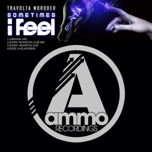 Travolta Moroder - Sometimes I Feel [Ammo Recordings]