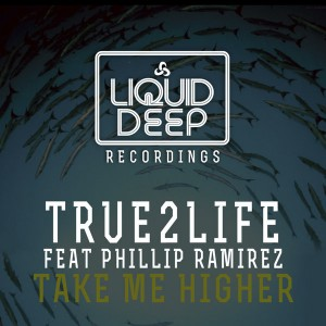 True2Life feat. Phillip Ramirez - Take Me Higher [Liquid Deep]
