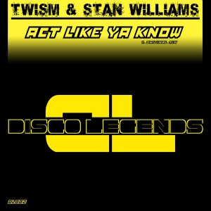 Twism & Stan Williams - Act Like Ya Know [Disco Legends]