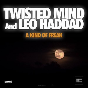 Twisted Mind & Leo Haddad - A Kind of Freak [Epoque Music]