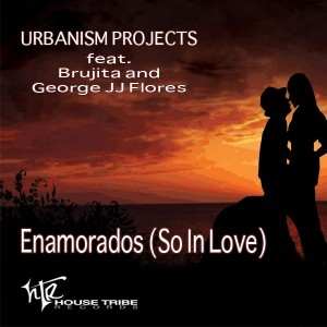 Urbanism Projects, Brujita, George JJ Flores - Enamorados (So In Love) [House Tribe Records]
