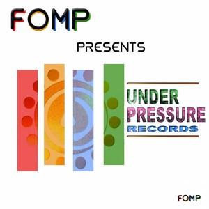 Various Artists - FOMP Present Under Pressure Records [FOMP]