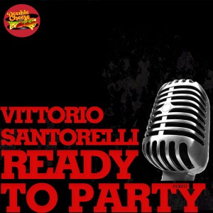 Vittorio Santorelli - Ready To Party Feat. King David [Double Cheese Records]