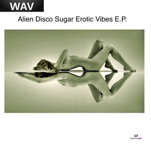 Alien Disco Sugar - Erotic Vibes EP [Digital Wax Productions]