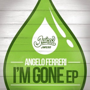 Angelo Ferreri - I'm Gone EP [Juiced Music]