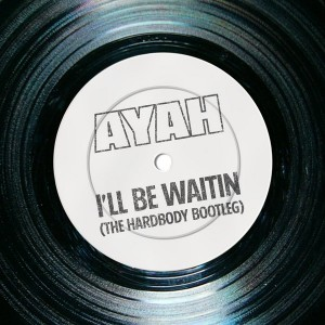 Ayah - I'll Be Waitin' (The Hardbody Bootleg) [Exemplary Music Makerz]